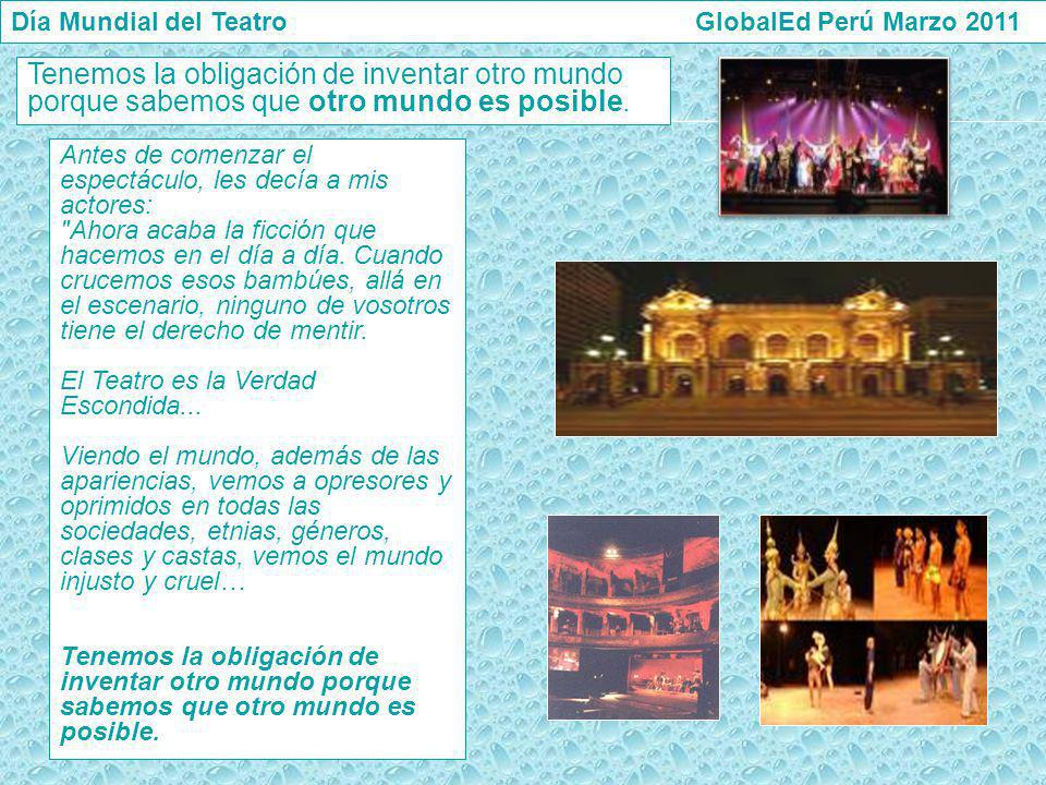Día Mundial del Teatro GlobalEd Perú Marzo 2011 Antes de comenzar el espectáculo, les decía a mis actores: