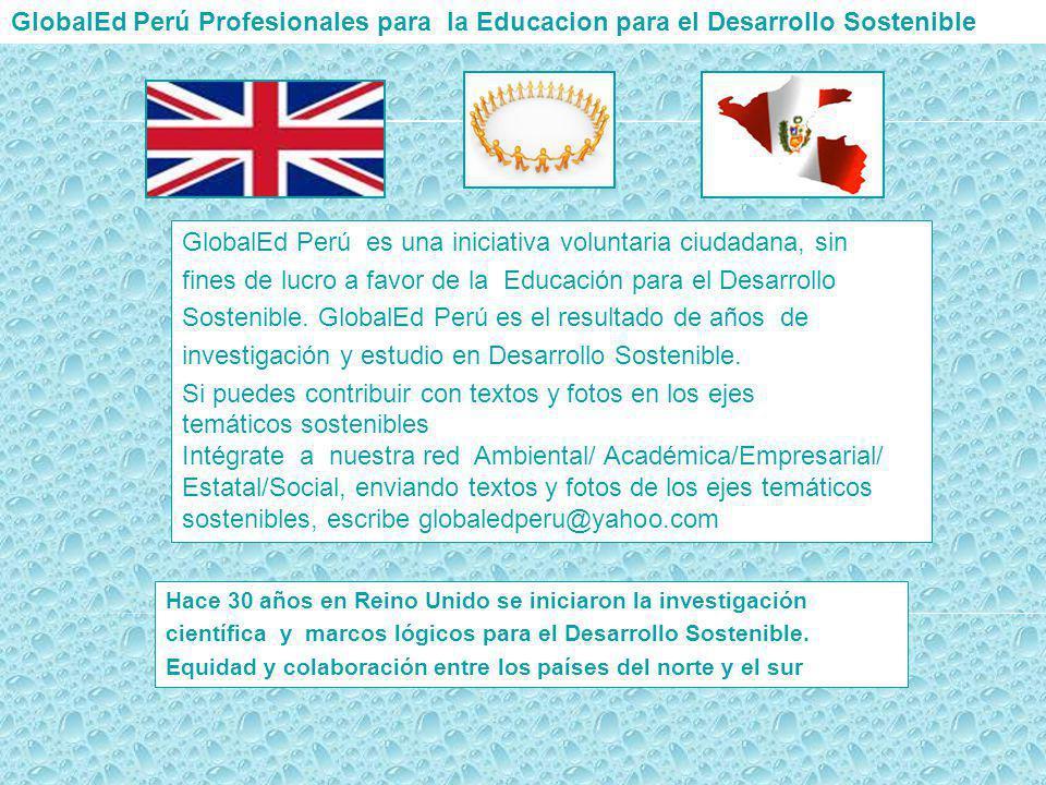 GlobalEd Perú Profesionales para la Educacion para el Desarrollo Sostenible Hace 30 años en Reino Unido se iniciaron la investigación científica y mar
