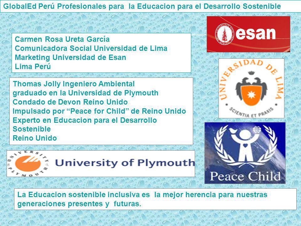 Carmen Rosa Ureta García Comunicadora Social Universidad de Lima Marketing Universidad de Esan Lima Perú Thomas Jolly Ingeniero Ambiental graduado en