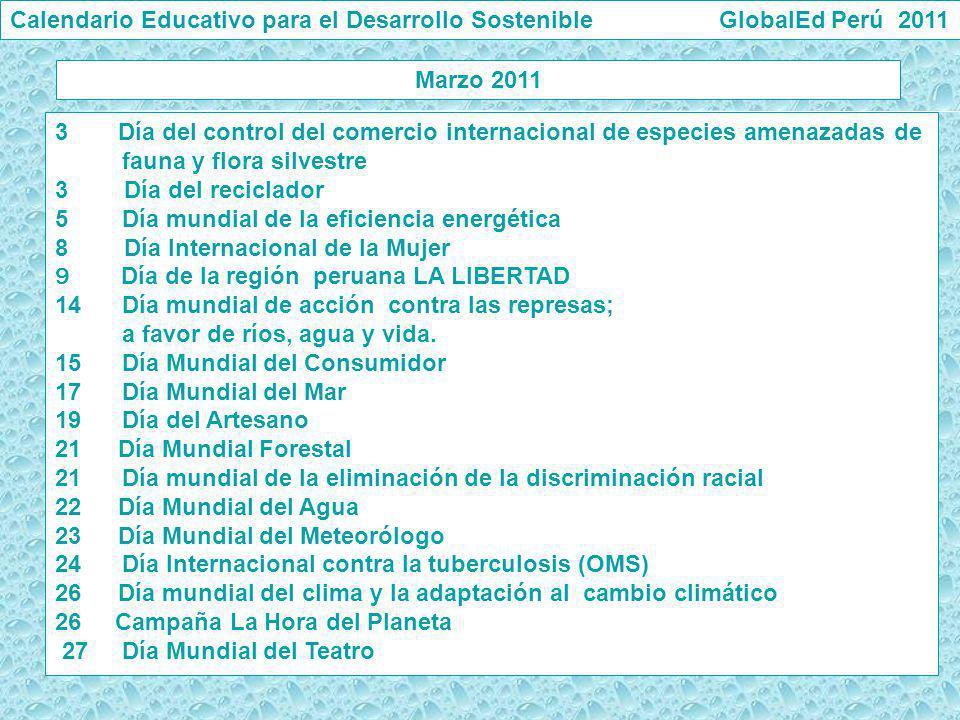 Marzo 2011 Calendario Educativo para el Desarrollo Sostenible GlobalEd Perú 2011 3 Día del control del comercio internacional de especies amenazadas d