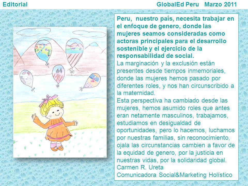 Editorial GlobalEd Peru Marzo 2011 Peru, nuestro país, necesita trabajar en el enfoque de genero, donde las mujeres seamos consideradas como actoras p
