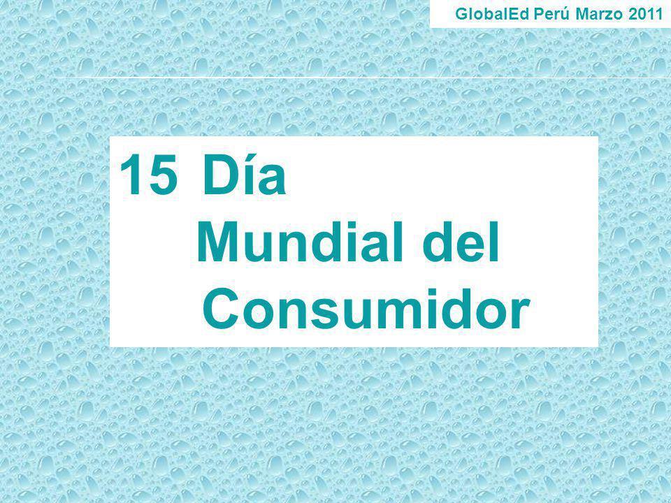 GlobalEd Perú Marzo 2011 15Día Mundial del Consumidor