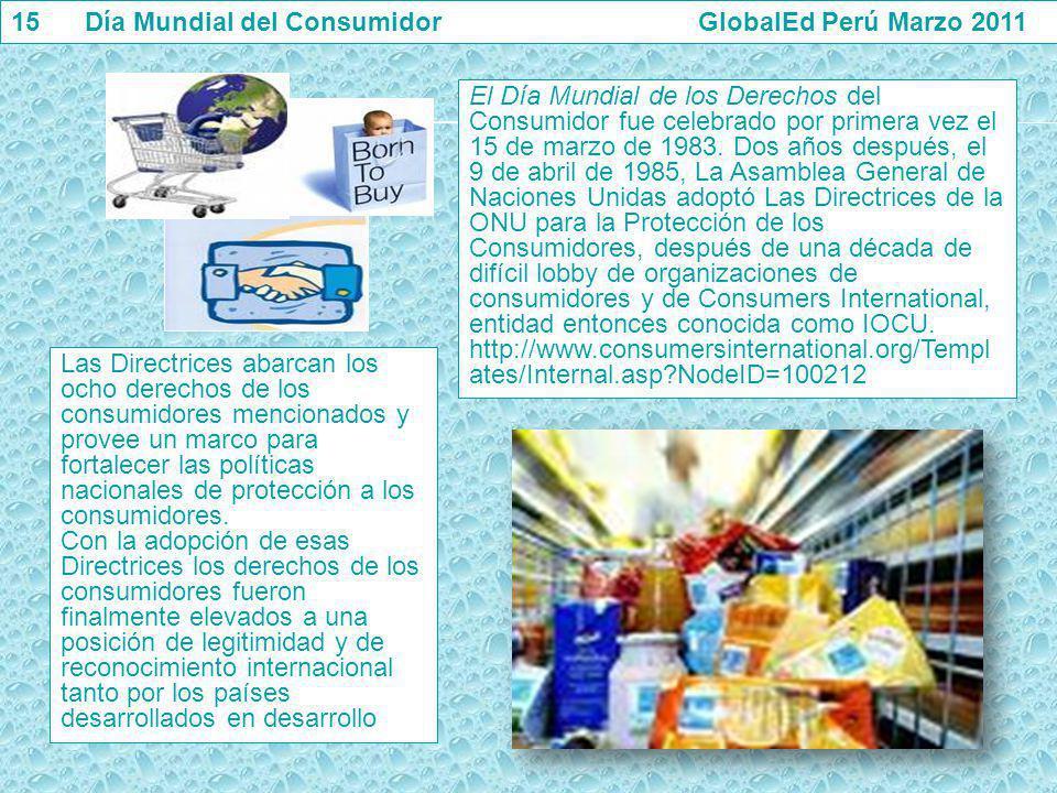El Día Mundial de los Derechos del Consumidor fue celebrado por primera vez el 15 de marzo de 1983. Dos años después, el 9 de abril de 1985, La Asambl