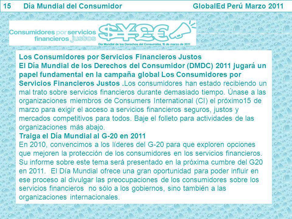 Los Consumidores por Servicios Financieros Justos El Día Mundial de los Derechos del Consumidor (DMDC) 2011 jugará un papel fundamental en la campaña