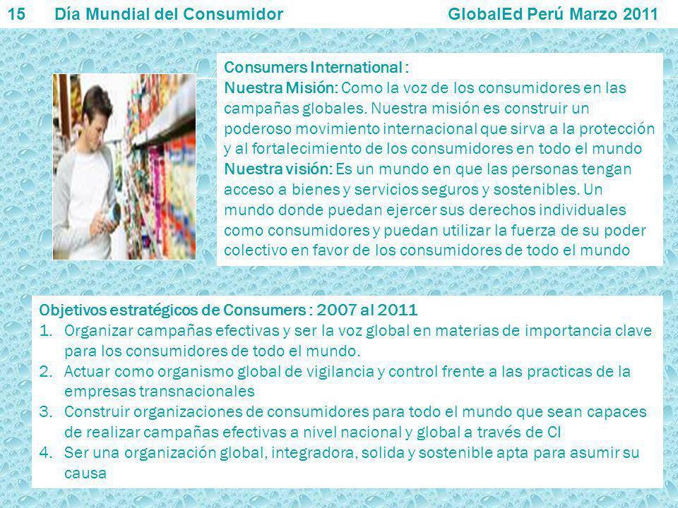 Consumers International : Nuestra Misión: Como la voz de los consumidores en las campañas globales. Nuestra misión es construir un poderoso movimiento