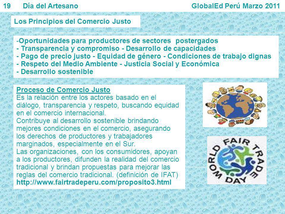 19 Día del Artesano GlobalEd Perú Marzo 2011 -Oportunidades para productores de sectores postergados - Transparencia y compromiso - Desarrollo de capa