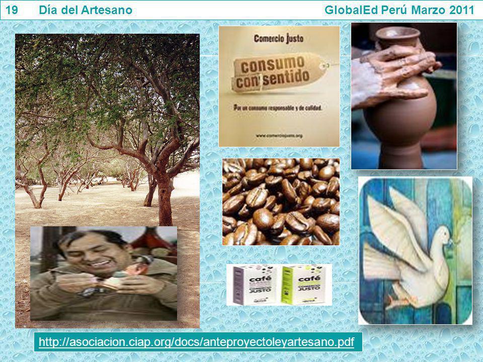19 Día del Artesano GlobalEd Perú Marzo 2011 http://asociacion.ciap.org/docs/anteproyectoleyartesano.pdf
