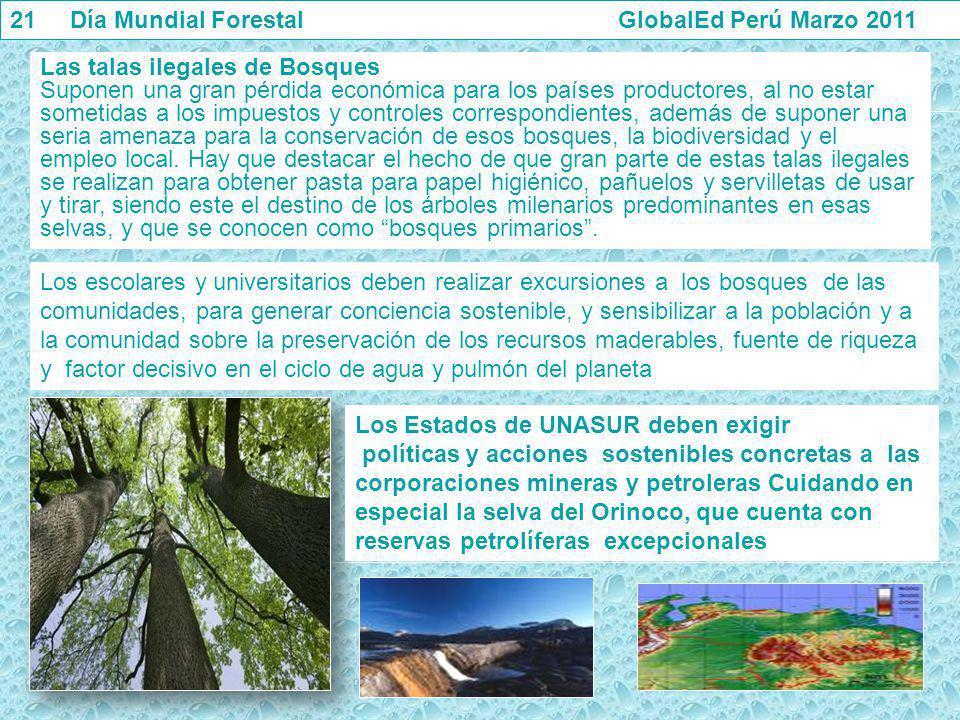 21 Día Mundial Forestal GlobalEd Perú Marzo 2011 Las talas ilegales de Bosques Suponen una gran pérdida económica para los países productores, al no e
