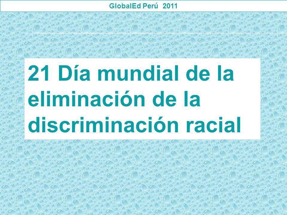 GlobalEd Perú 2011 21 Día mundial de la eliminación de la discriminación racial