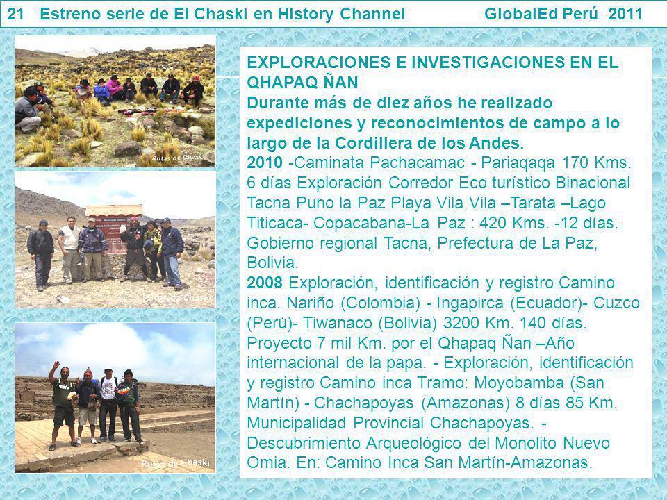 21 Estreno serie de El Chaski en History Channel GlobalEd Perú 2011 EXPLORACIONES E INVESTIGACIONES EN EL QHAPAQ ÑAN Durante más de diez años he reali