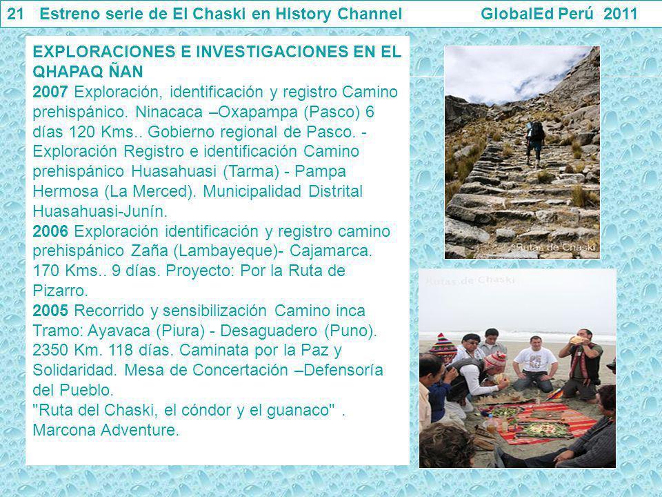 21 Estreno serie de El Chaski en History Channel GlobalEd Perú 2011 EXPLORACIONES E INVESTIGACIONES EN EL QHAPAQ ÑAN 2007 Exploración, identificación