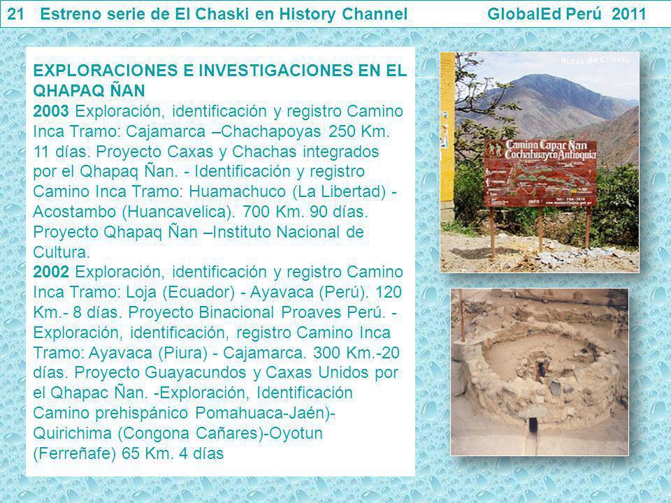 21 Estreno serie de El Chaski en History Channel GlobalEd Perú 2011 EXPLORACIONES E INVESTIGACIONES EN EL QHAPAQ ÑAN 2003 Exploración, identificación