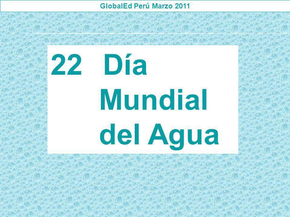 GlobalEd Perú Marzo 2011 22 Día Mundial del Agua