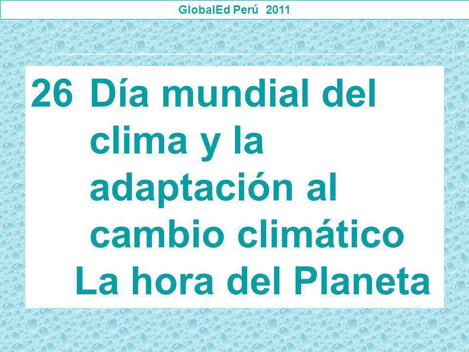 GlobalEd Perú 2011 26Día mundial del clima y la adaptación al cambio climático La hora del Planeta
