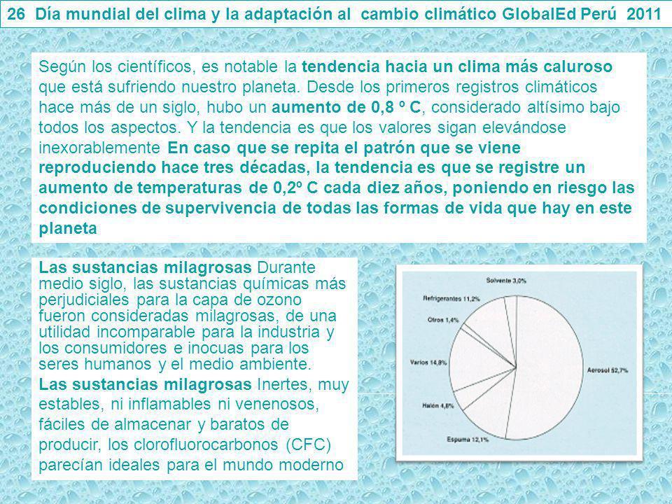 26 Día mundial del clima y la adaptación al cambio climático GlobalEd Perú 2011 Según los científicos, es notable la tendencia hacia un clima más calu