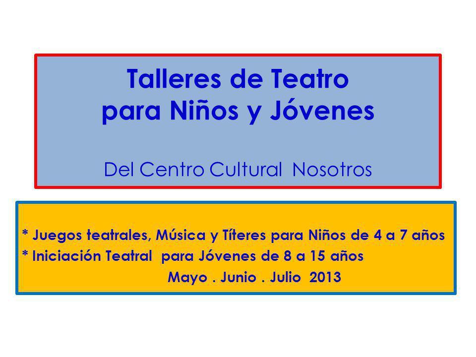 Talleres de Teatro para Niños y Jóvenes Del Centro Cultural Nosotros * Juegos teatrales, Música y Títeres para Niños de 4 a 7 años * Iniciación Teatra