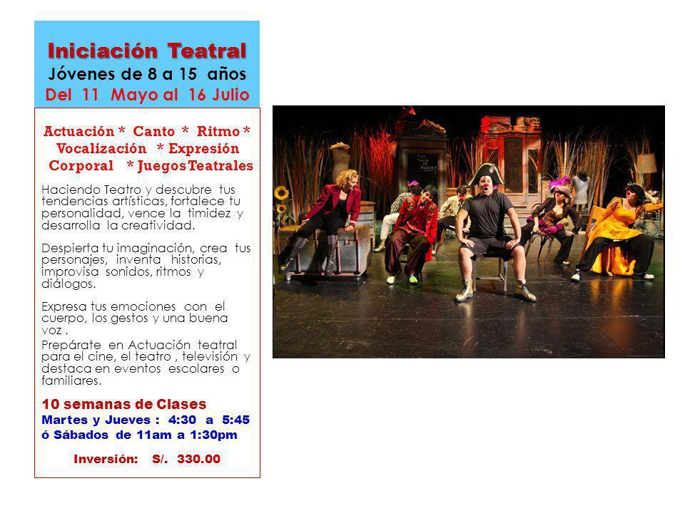 Iniciación Teatral Iniciación Teatral Jóvenes de 8 a 15 años Del 11 Mayo al 16 Julio Actuación * Canto * Ritmo * Vocalización * Expresión Corporal * J