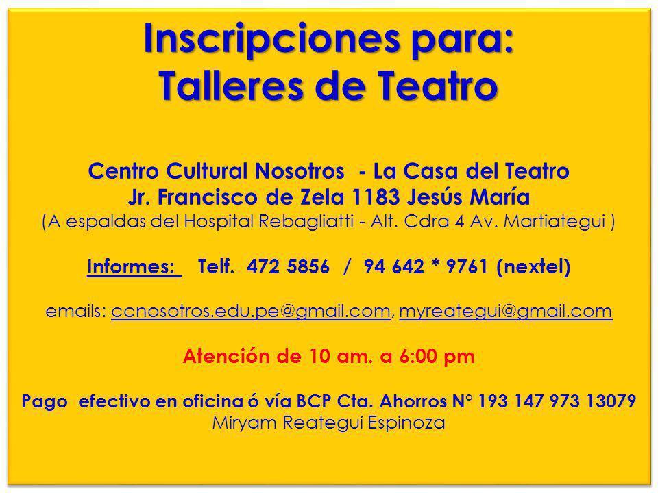 Inscripciones para: Talleres de Teatro Inscripciones para: Talleres de Teatro Centro Cultural Nosotros - La Casa del Teatro Jr. Francisco de Zela 1183