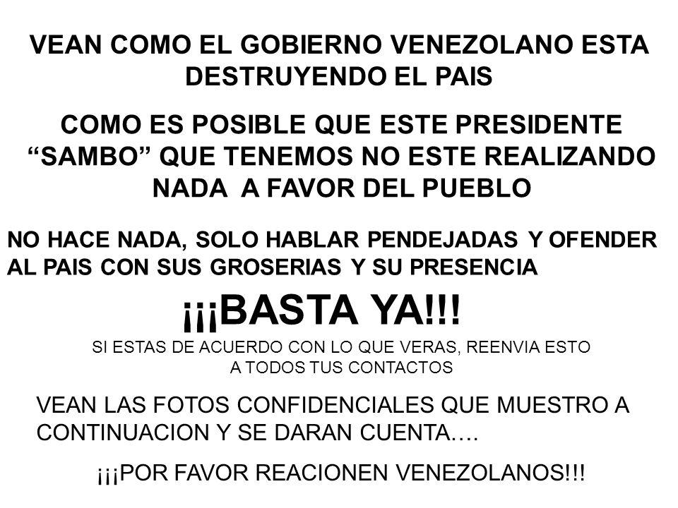 VEAN COMO EL GOBIERNO VENEZOLANO ESTA DESTRUYENDO EL PAIS COMO ES POSIBLE QUE ESTE PRESIDENTE SAMBO QUE TENEMOS NO ESTE REALIZANDO NADA A FAVOR DEL PU