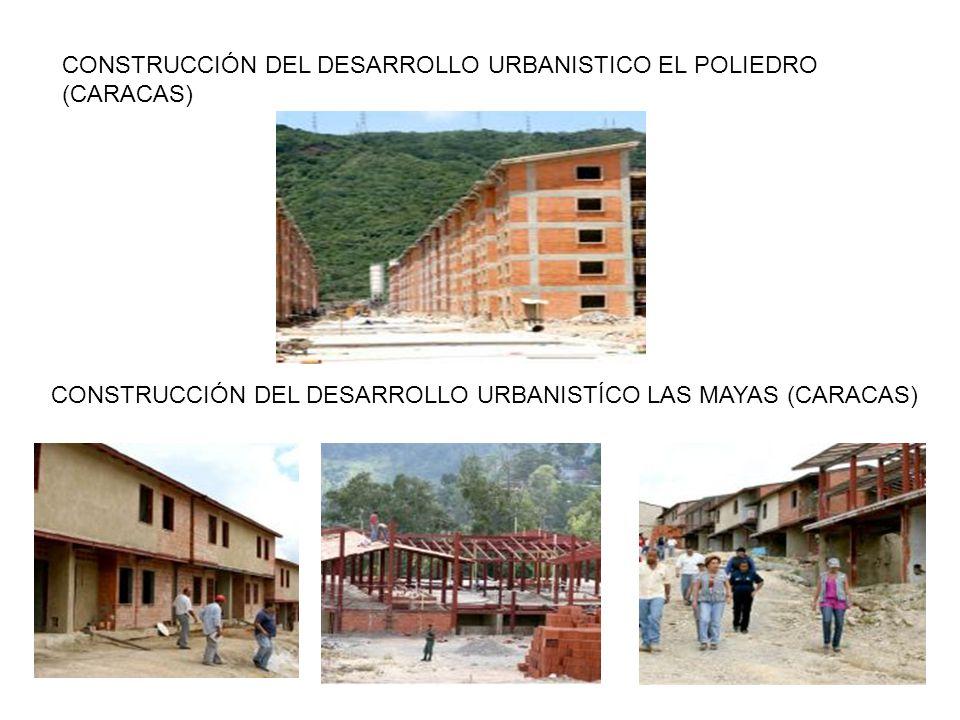 CONSTRUCCIÓN DEL DESARROLLO URBANISTICO EL POLIEDRO (CARACAS) CONSTRUCCIÓN DEL DESARROLLO URBANISTÍCO LAS MAYAS (CARACAS)
