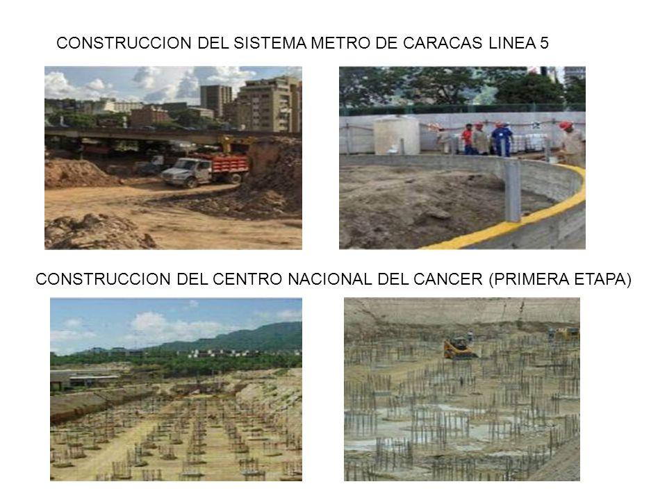 CONSTRUCCION DEL SISTEMA METRO DE CARACAS LINEA 5 CONSTRUCCION DEL CENTRO NACIONAL DEL CANCER (PRIMERA ETAPA)