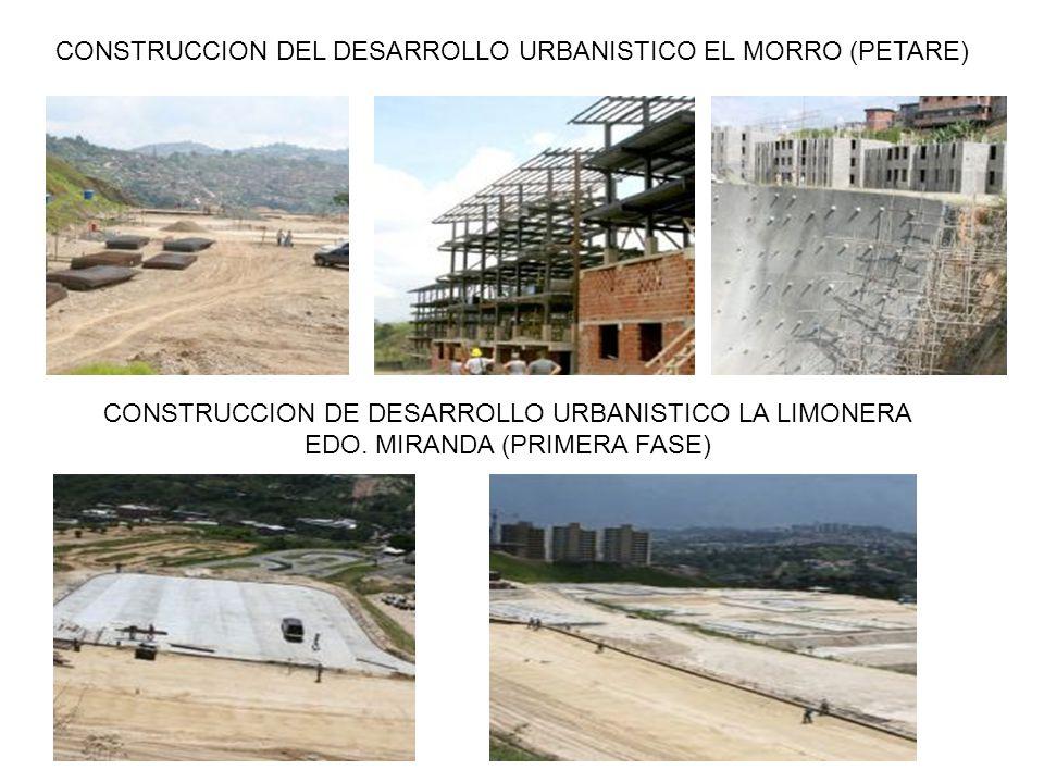 CONSTRUCCION DEL DESARROLLO URBANISTICO EL MORRO (PETARE) CONSTRUCCION DE DESARROLLO URBANISTICO LA LIMONERA EDO.