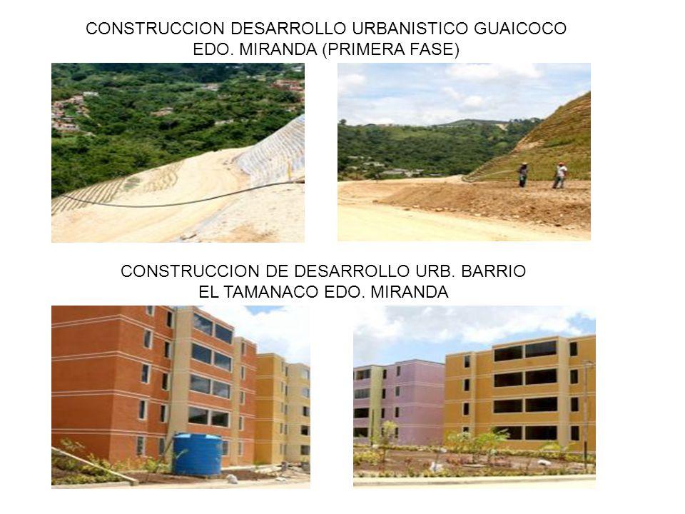 CONSTRUCCION DESARROLLO URBANISTICO GUAICOCO EDO. MIRANDA (PRIMERA FASE) CONSTRUCCION DE DESARROLLO URB. BARRIO EL TAMANACO EDO. MIRANDA