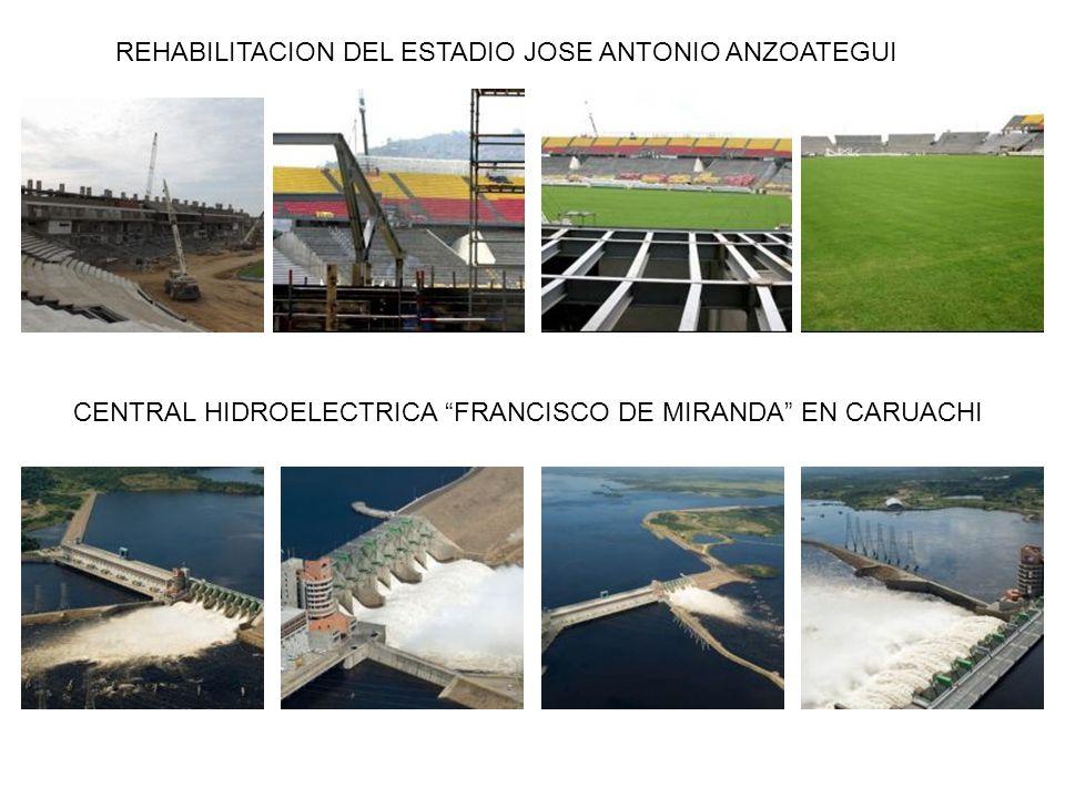 REHABILITACION DEL ESTADIO JOSE ANTONIO ANZOATEGUI CENTRAL HIDROELECTRICA FRANCISCO DE MIRANDA EN CARUACHI