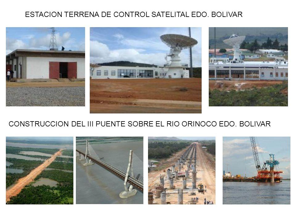 ESTACION TERRENA DE CONTROL SATELITAL EDO. BOLIVAR CONSTRUCCION DEL III PUENTE SOBRE EL RIO ORINOCO EDO. BOLIVAR