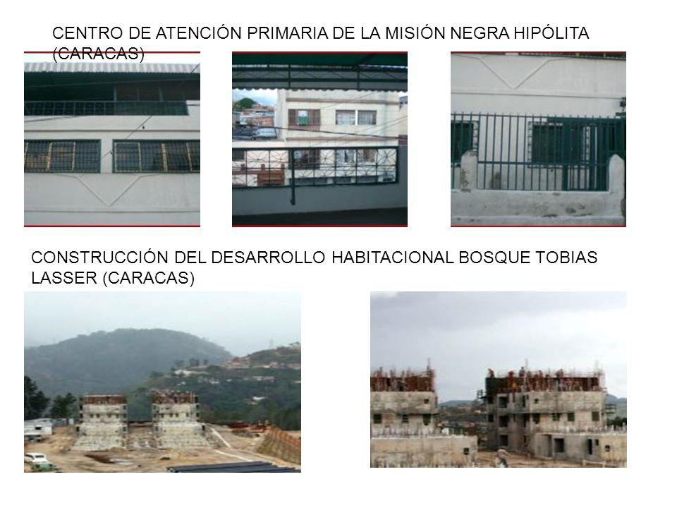 CENTRO DE ATENCIÓN PRIMARIA DE LA MISIÓN NEGRA HIPÓLITA (CARACAS) CONSTRUCCIÓN DEL DESARROLLO HABITACIONAL BOSQUE TOBIAS LASSER (CARACAS)