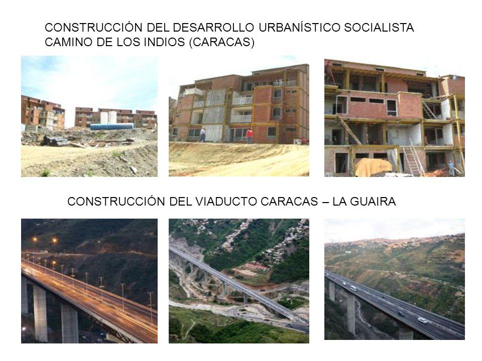 CONSTRUCCIÓN DEL DESARROLLO URBANÍSTICO SOCIALISTA CAMINO DE LOS INDIOS (CARACAS) CONSTRUCCIÓN DEL VIADUCTO CARACAS – LA GUAIRA