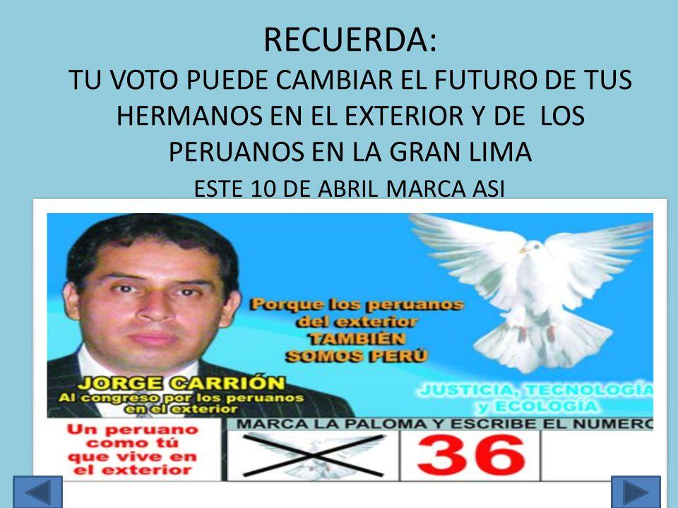 RECUERDA: TU VOTO PUEDE CAMBIAR EL FUTURO DE TUS HERMANOS EN EL EXTERIOR Y DE LOS PERUANOS EN LA GRAN LIMA ESTE 10 DE ABRIL MARCA ASI