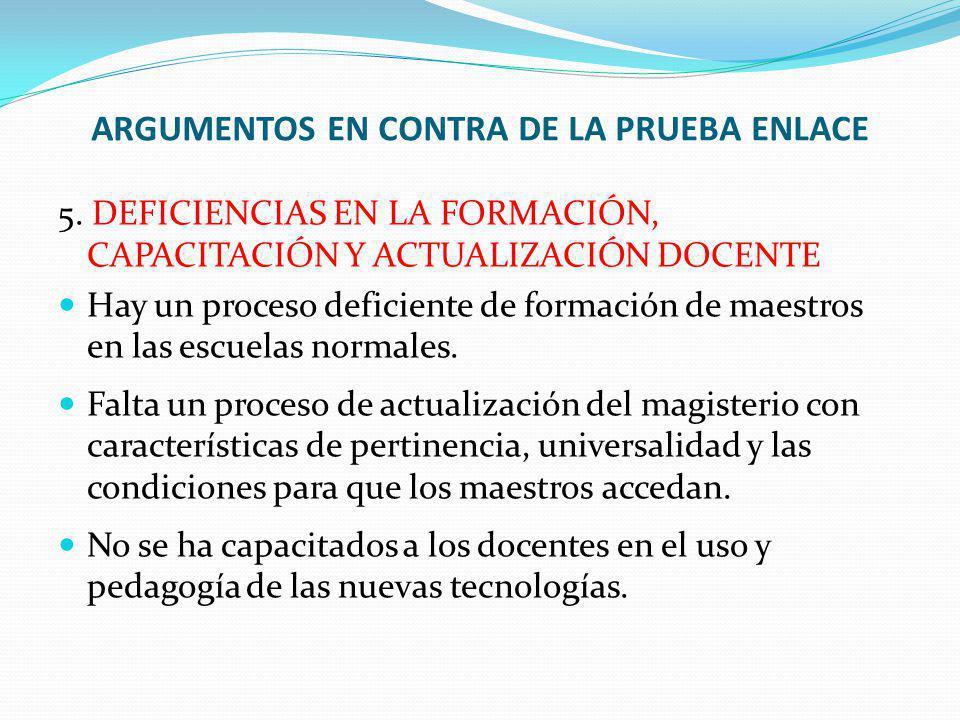 5. DEFICIENCIAS EN LA FORMACIÓN, CAPACITACIÓN Y ACTUALIZACIÓN DOCENTE Hay un proceso deficiente de formación de maestros en las escuelas normales. Fal