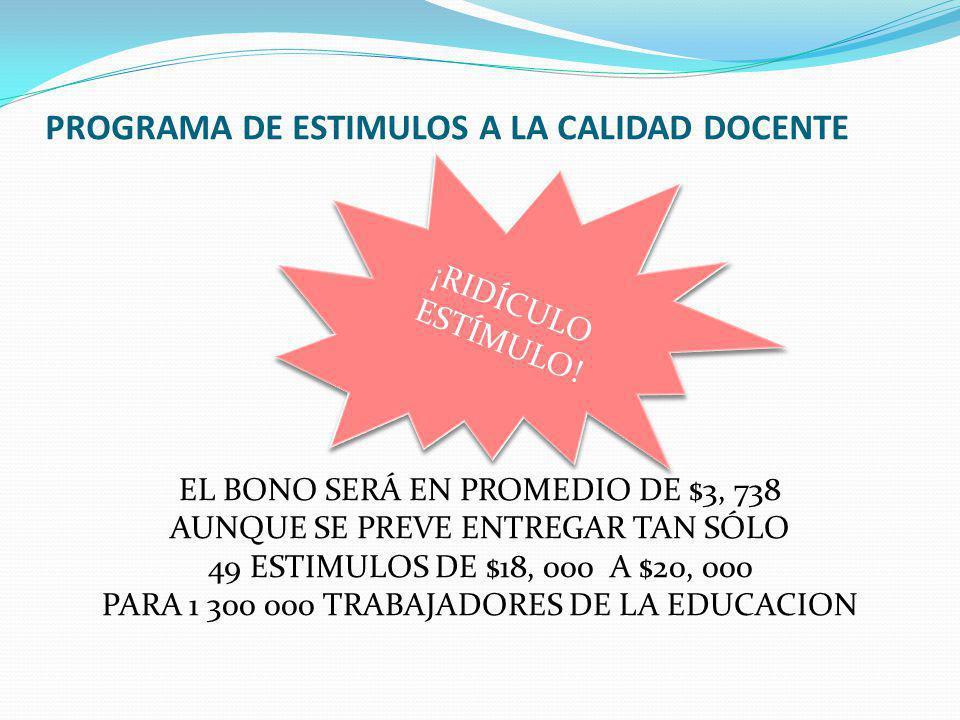 PROGRAMA DE ESTIMULOS A LA CALIDAD DOCENTE EL BONO SERÁ EN PROMEDIO DE $3, 738 AUNQUE SE PREVE ENTREGAR TAN SÓLO 49 ESTIMULOS DE $18, 000 A $20, 000 P