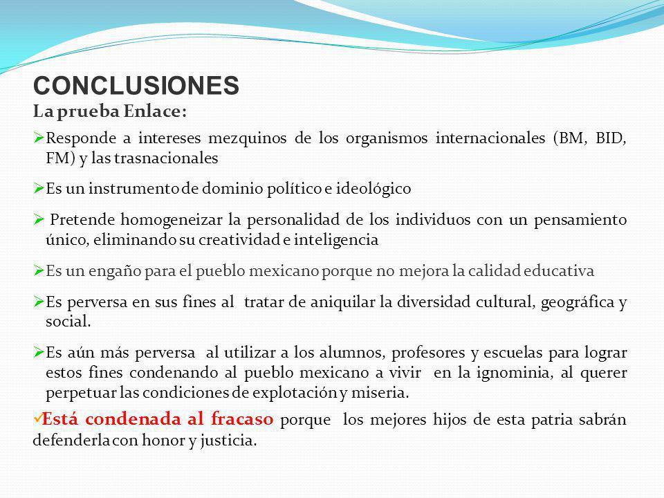 CONCLUSIONES La prueba Enlace: Responde a intereses mezquinos de los organismos internacionales (BM, BID, FM) y las trasnacionales Es un instrumento d