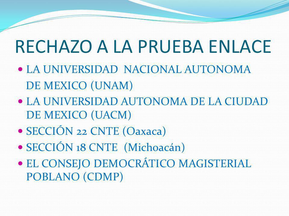 RECHAZO A LA PRUEBA ENLACE LA UNIVERSIDAD NACIONAL AUTONOMA DE MEXICO (UNAM) LA UNIVERSIDAD AUTONOMA DE LA CIUDAD DE MEXICO (UACM) SECCIÓN 22 CNTE (Oa