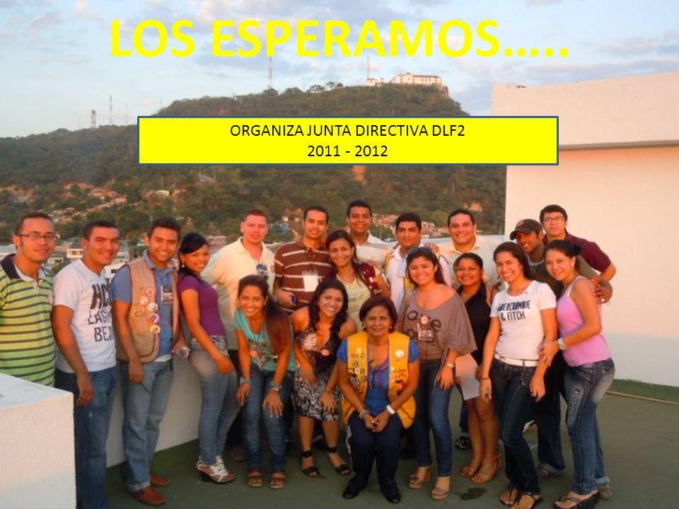 LOS ESPERAMOS….. ORGANIZA JUNTA DIRECTIVA DLF2 2011 - 2012
