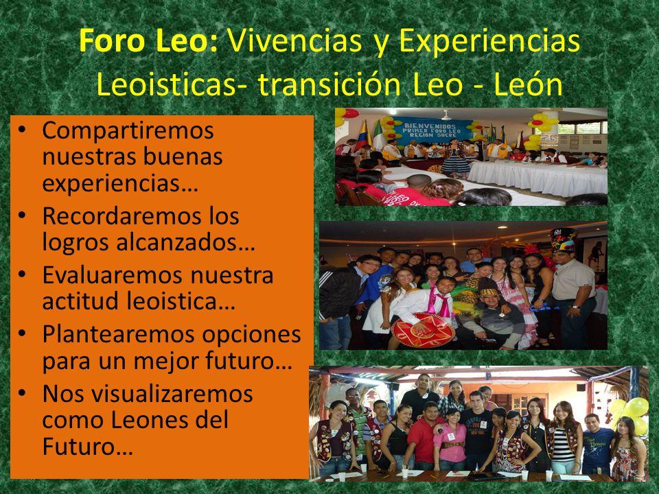 Foro Leo: Vivencias y Experiencias Leoisticas- transición Leo - León Compartiremos nuestras buenas experiencias… Recordaremos los logros alcanzados… E