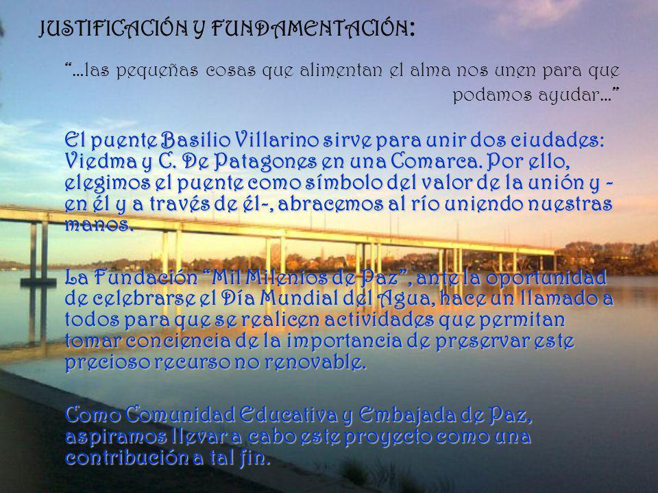 JUSTIFICACIÓN Y FUNDAMENTACIÓN : El puente Basilio Villarino sirve para unir dos ciudades: Viedma y C. De Patagones en una Comarca. Por ello, elegimos