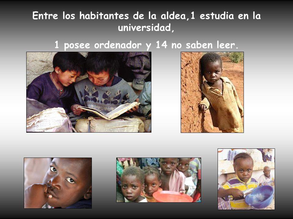 Entre los habitantes de la aldea,1 estudia en la universidad, 1 posee ordenador y 14 no saben leer.