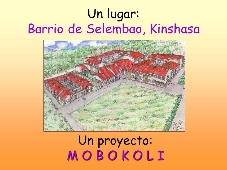 Un lugar: Barrio de Selembao, Kinshasa M O B O K O L I Un proyecto: M O B O K O L I