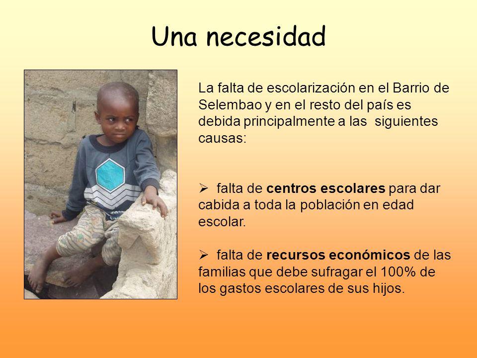 Una necesidad La falta de escolarización en el Barrio de Selembao y en el resto del país es debida principalmente a las siguientes causas: falta de ce