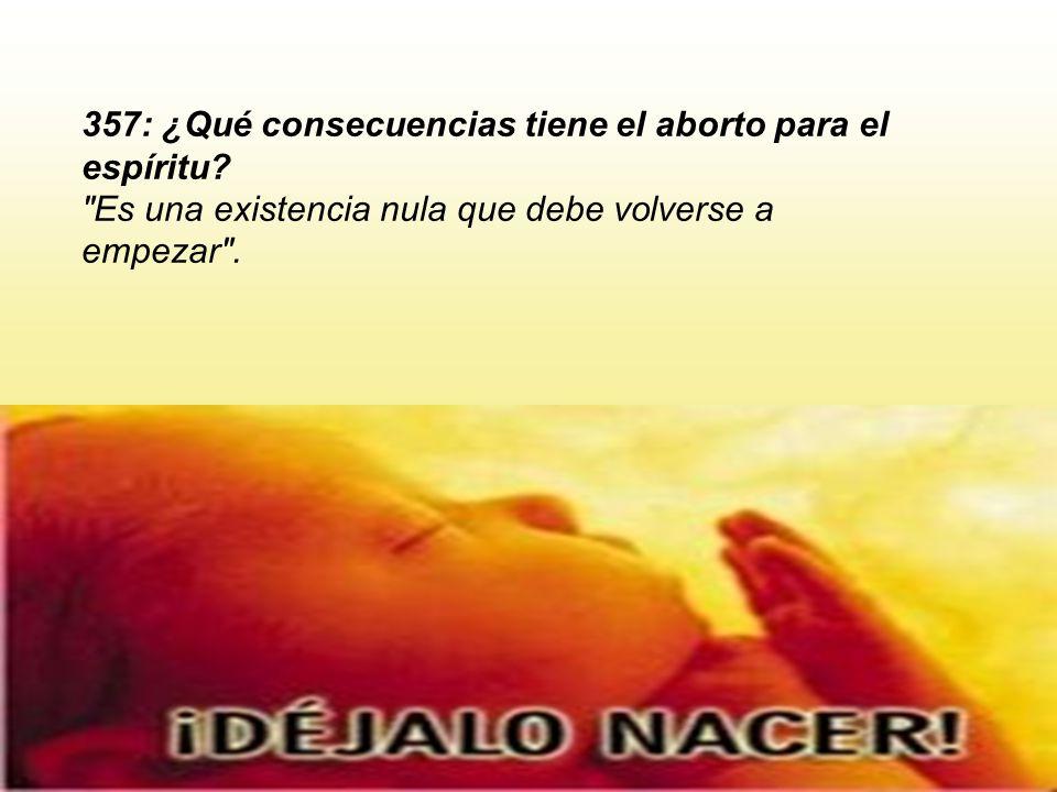 Libro de los Espíritus, 358 ¿Es un crimen el aborto provocado, cualquiera que sea la época de la concepción.
