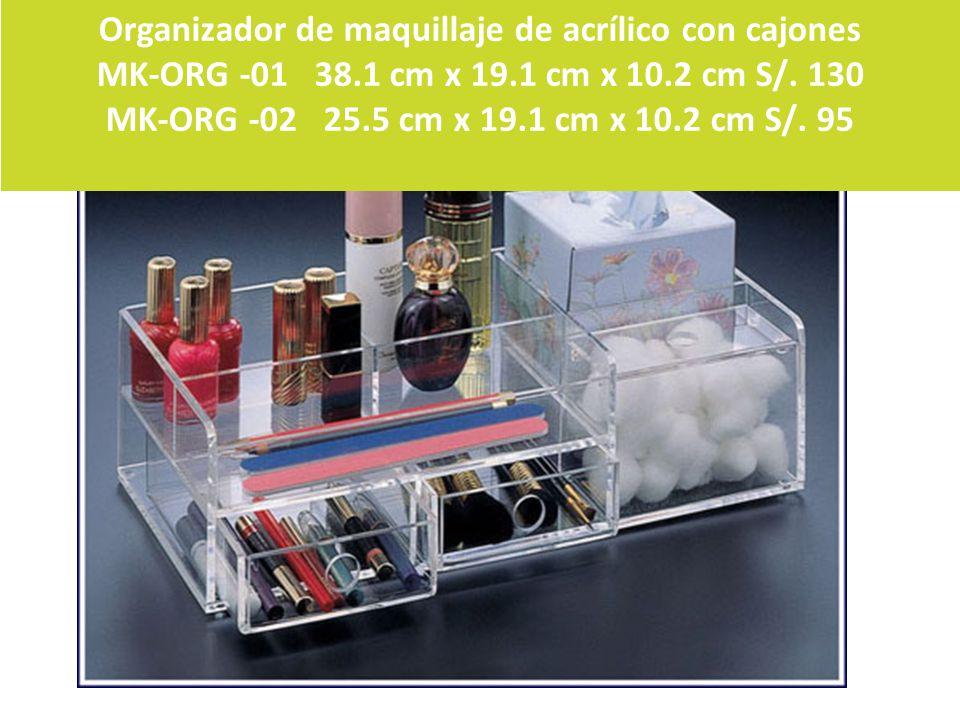 NUEVO! Organizador de maquillaje de acrílico con cajones MK-ORG -01 38.1 cm x 19.1 cm x 10.2 cm S/. 130 MK-ORG -02 25.5 cm x 19.1 cm x 10.2 cm S/. 95