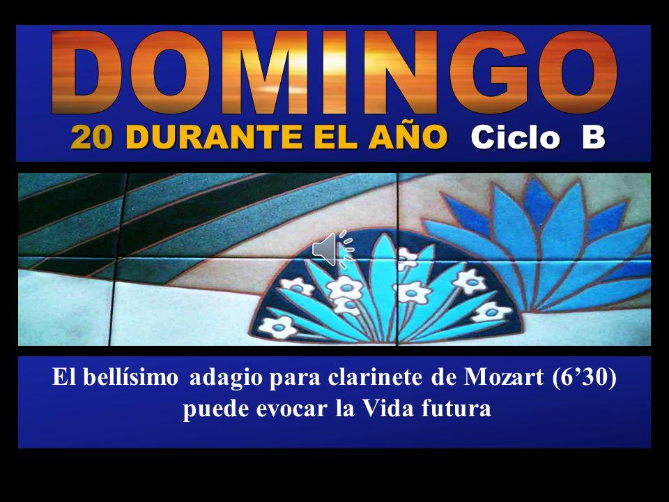 20 DURANTE EL AÑO Ciclo B El bellísimo adagio para clarinete de Mozart (630) puede evocar la Vida futura Regina