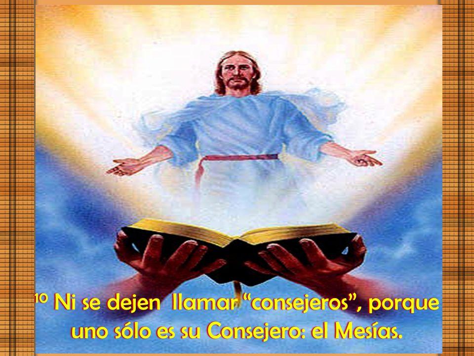 9 En la tierra a nadie llamen padre, porque uno solo es el Padre de ustedes, el del cielo.