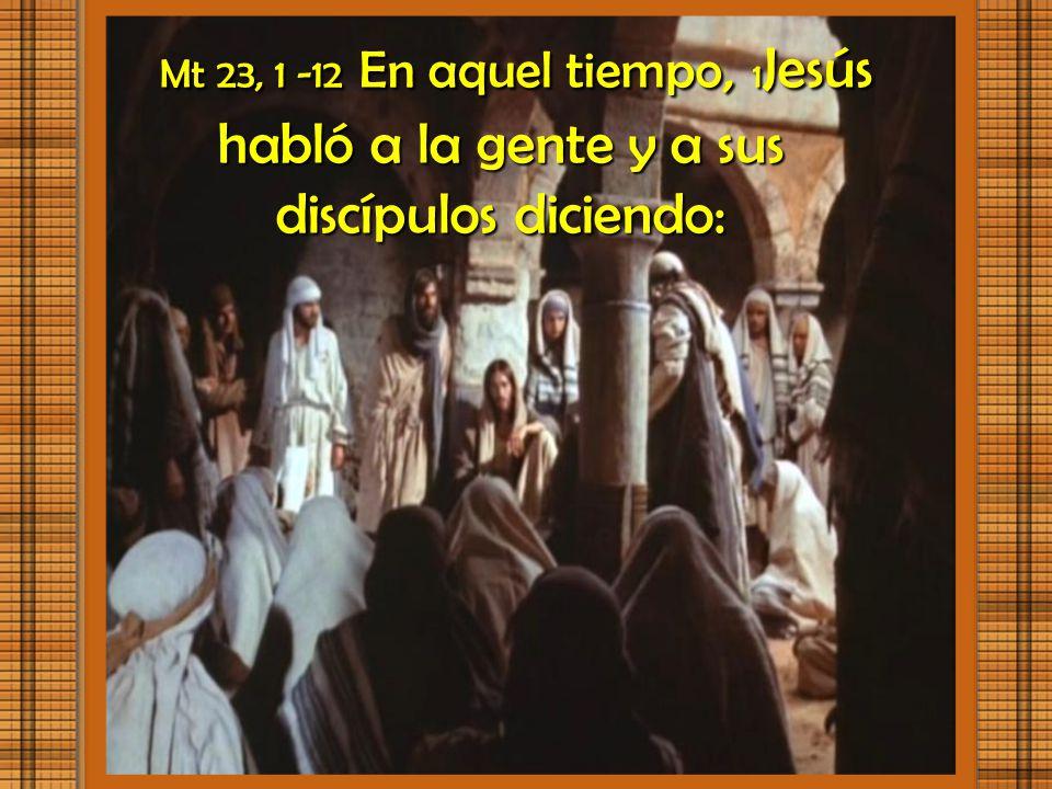 I. LECTIO ¿Qué dice el texto? – Mateo 23, 1- 12 Nos encontramos hoy con un severo reproche de Jesús a la conducta falsa e hipócrita de los escribas y