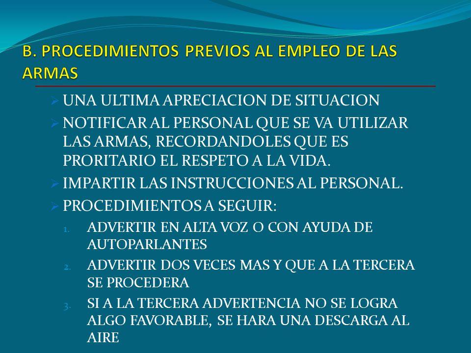 A. NO DEBE EMPLEARSE ARMAS DE FUEGO LUGARES DE GRAN CONCENTRACION DE PUBLICO PERSONAS SOPECHOSAS QUE SE DAN A LA FUGA. SE PONGA EN PELIGRO LA VIDA DE
