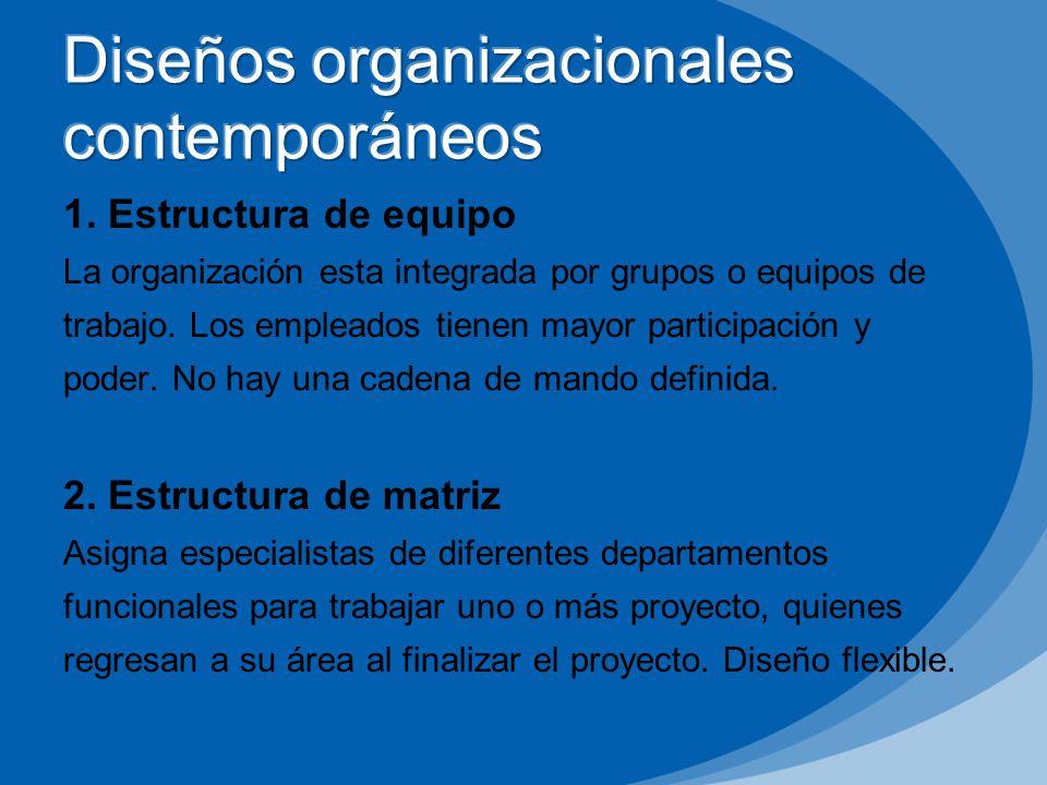 1. Estructura de equipo La organización esta integrada por grupos o equipos de trabajo. Los empleados tienen mayor participación y poder. No hay una c