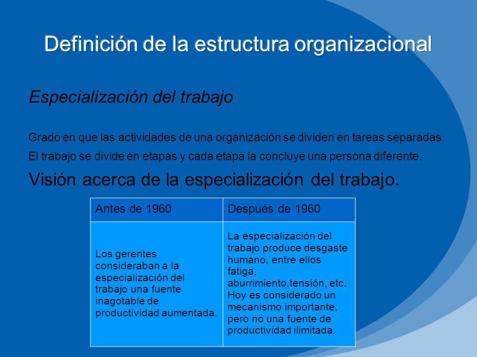 Especialización del trabajo Grado en que las actividades de una organización se dividen en tareas separadas. El trabajo se divide en etapas y cada eta